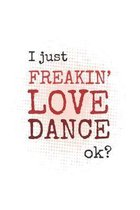 I Just Freakin' Love Dance, Ok?: Practice Log Book For Young Dancers