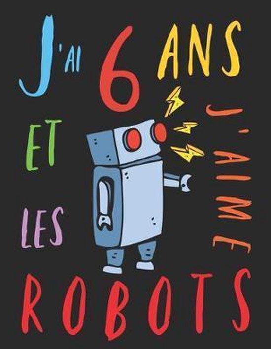J'ai 6 ans et j'aime les robots: Le livre � colorier pour les enfants de 6 ans qui aime les robots. Album � colorier robot