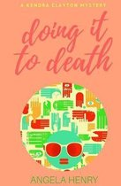 Doing It To Death: A Kendra Clayton Mystery