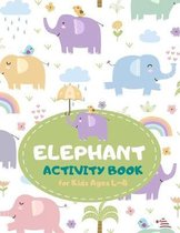 Elephant Activity Book for Kids Ages 4-8: Cute Theme A Fun Kid Workbook Game for Learning, Coloring, Mazes, Sudoku and More! Best Holiday and Birthday