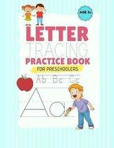 Letter Tracing Practice Book For Preschoolers: Letter Tracing Workbook for Toddlers or Kids Ages 3-5 to Improve Handwriting and Make Preschool, Pre K,