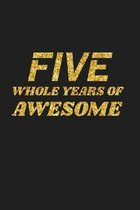 Five Whole Years Of Awesome: Happy 5th Birthday 5 Years Old Cute Gift For Boys & Girls