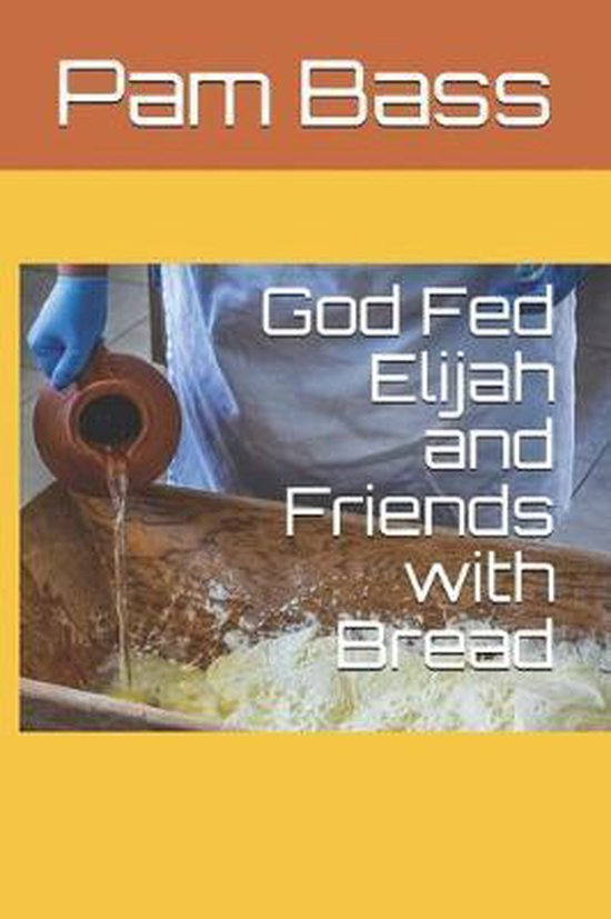 God Fed Elijah and Friends with Bread