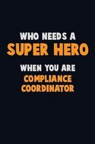 Who Need A SUPER HERO, When You Are Compliance Coordinator