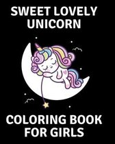 Sweet Lovely Unicorn Coloring Book for Girls