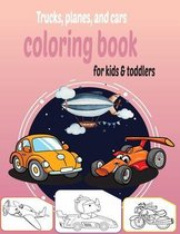 Trucks, planes, and cars coloring book for kids & toddlers