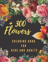 +300 Flowers Coloring Book For Kids and Adults