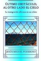 �ltimo obst�culo; al otro lado el cielo: La inmigraci�n africana en un relato