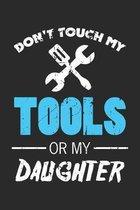 Don't Touch My Tools Or My Daughter: Lustiges Mechaniker-Geschenk Notizbuch liniert DIN A5 - 120 Seiten f�r Notizen, Zeichnungen, Formeln - Organizer