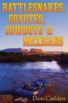 Rattlesnakes, Coyotes, Cowboys & Mexicans