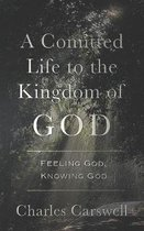 A Committed Life to the Kingdom of God: Finding God, Knowing God