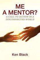 ME A MENTOR? A Call to Action in a Disconnected World