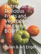 Nutritious and Delicious Fruits and Vegetables for Every BODY