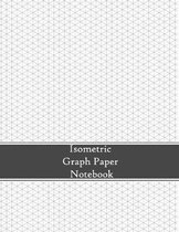 Isometric Graph Paper Notebook: 1/4 inch Equilateral Triangles - 8.5x11 - 120 Pages