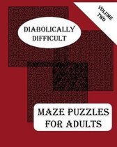 Diabolically Difficult Maze Puzzles for Adults, Volume Two