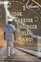 COOK WARRIOR ENGINEER CHEF WHO? - Part One: The story about achieving dreams, finding loves, and unfortunately realizing unhappiness!