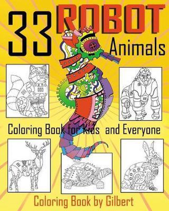 33 Robot Animals Coloring Book: 33 Totally Awesome Coloring Pages Robot Coloring Book for Boys and Kids Coloring Books Ages 4-8, 9-12 Boys, Girls and