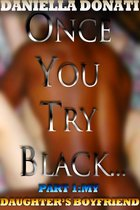 Once You Try Black: Part One: My Daughter's Boyfriend