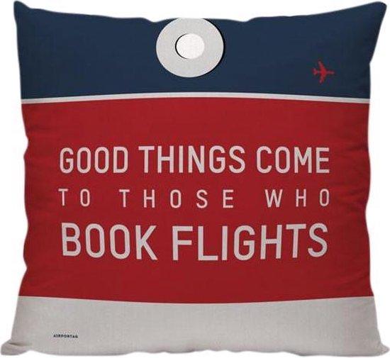 'Good Things Come To Those Who Book Flights' - Sierkussen - 40 x 40 cm - Reis Quote - Reizen / Vakantie - Reisliefhebbers - Voor op de bank/bed