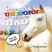 When Unicorns Turn Bad: Hilarious Photos of Unicorns Gone Wild