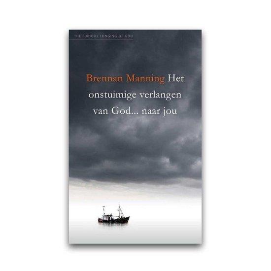 Het onstuimige verlangen van God... naar jou - Brennan Manning |