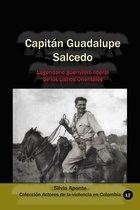 Capitán Guadalupe Salcedo Legendario guerrillero liberal de los Llanos Orientales
