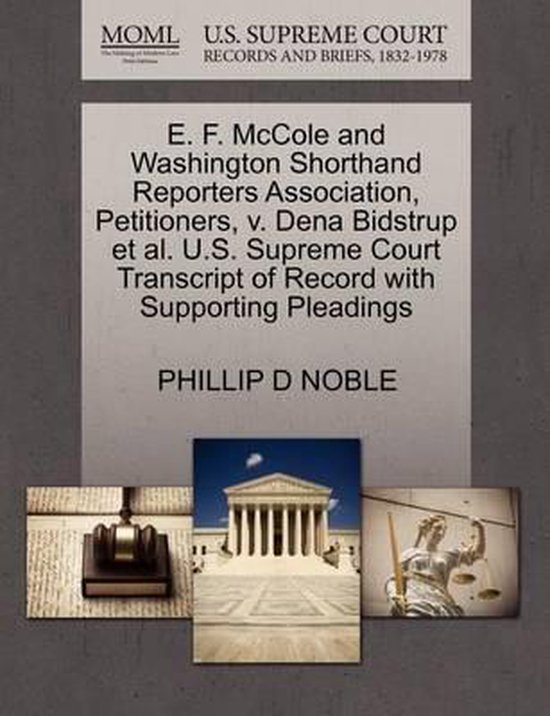 E. F. McCole and Washington Shorthand Reporters Association, Petitioners, V. Dena Bidstrup Et Al. U.S. Supreme Court Transcript of Record with Supporting Pleadings