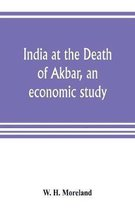 India at the Death of Akbar, an economic study