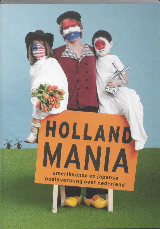 Holland Mania Amerika En Japan Kijken Naar Nederland - Jori Zijlmans  