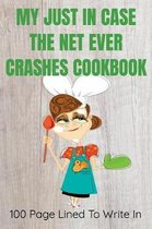 My Just in Case the Net Ever Crashes Cookbook 100 Pages to Write in