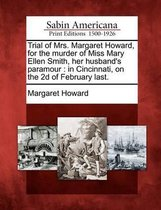 Trial of Mrs. Margaret Howard, for the Murder of Miss Mary Ellen Smith, Her Husband's Paramour