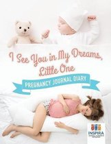 I See You in My Dreams, Little One Pregnancy Journal Diary