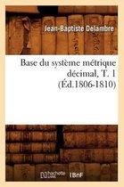 Base Du Systeme Metrique Decimal, T. 1 (Ed.1806-1810)