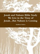 Boek cover Jonah and Nahum Bible Study We Live in the Time of Jonah...but Nahum is Coming van Kathleen Dalton