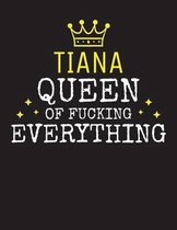 TIANA - Queen Of Fucking Everything