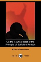 On the Fourfold Root of the Principle of Sufficient Reason (Dodo Press)