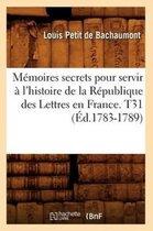 Memoires secrets pour servir a l'histoire de la Republique des Lettres en France. T31 (Ed.1783-1789)