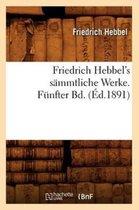 Friedrich Hebbel's S mmtliche Werke. F nfter Bd. ( d.1891)