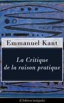 La Critique de la raison pratique (L'édition intégrale)