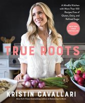 Bol Com True Roots A Mindful Kitchen With More Than 100 Recipes Free Of Gluten Dairy And