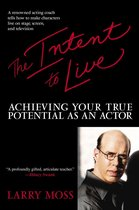 The Intent to Live : Achieving Your True Potential as an Actor