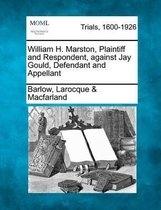Boek cover William H. Marston, Plaintiff and Respondent, Against Jay Gould, Defendant and Appellant van Barlow Larocque Macfarland