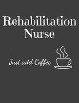 Rehabilitation Nurse Just Add Coffee