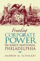 Founding Corporate Power in Early National Philadelphia