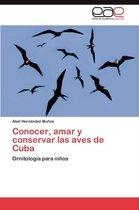 Conocer, Amar y Conservar Las Aves de Cuba