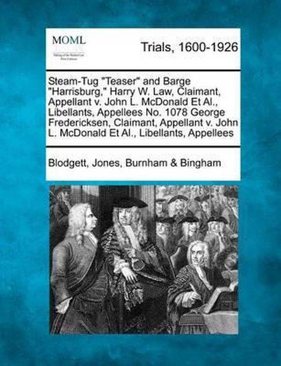 Steam-Tug Teaser and Barge Harrisburg, Harry W. Law, Claimant, Appellant V. John L. McDonald Et Al., Libellants, Appellees No. 1078 George Fredericksen, Claimant, Appellant V. John L. McDonald Et Al., Libellants, Appellees