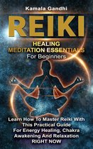 Reiki Healing Meditation Essentials for Beginners: Learn How to Master Reiki with This Practical Guide for Energy Healing, Chakra Awakening and Relaxation RIGHT NOW