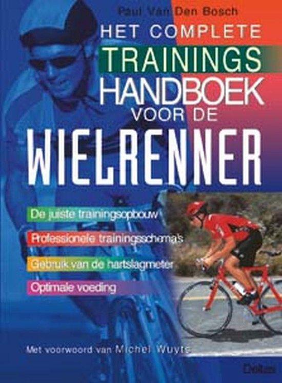 Het Complete Trainingshandboek Voor De Wielrenner - Paul Van Den Bosch  