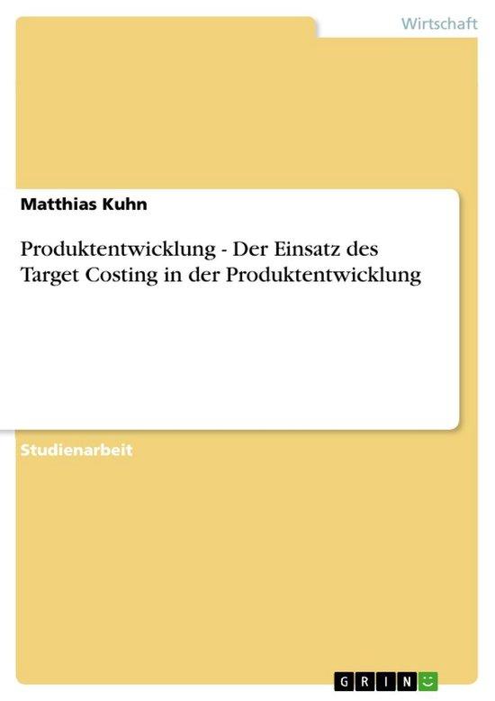 Produktentwicklung - Der Einsatz des Target Costing in der Produktentwicklung