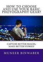 How to Choose and Use Your Basic Photography Gear?
